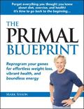 The Primal Blueprint: Reprogram your genes for effortless weight loss, vibrant health, and b...