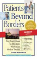 Patients Beyond Borders Turkey Edition: Everybody's Guide to Affordable, World-Class Medical...