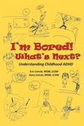 I'm Bored! What's Next? : Understanding Childhood ADHD
