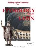 Building English Vocabulary with Etymology from Latin : Roots