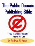The Public Domain Publishing Bible: How to Create