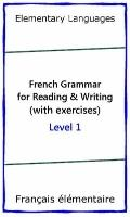 Elementary French Grammar for Reading and Writing (with exercises) (English and French Edition)
