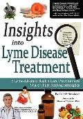 Insights Into Lyme Disease Treatment: 13 Lyme-Literate Health Care Practitioners Share Their...