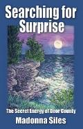 Searching for Surprise : The Secret Energy of Door County