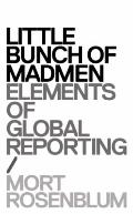 Little Bunch of Madmen : Elements of Global Reporting