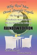 Why Real Men Drink Straight Tequila ? the Tao of Chivalry RAINBOW EDITION : A Handbook for M...