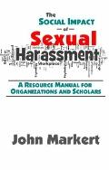 Social Impact of Sexual Harassment : A Resource Manual for Organizations and Scholars