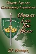 Uneasy Lies the Head : Glastonbury Chronicles Vol. 1