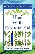 Heal with Essential Oil : Nature's Medicine Cabinet