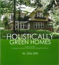 Holistically Green Homes : Eighteen Principles for Designing, Building, and Retrofitting You...