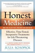 Honest Medicine : Effective, Time-Tested, Inexpensive Treatments for Life-Threatening Diseases