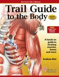 Trail Guide to the Body : A Hands-On Guide to Locating Muscles, Bones and More