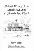 Brief History of the Smallwod Store in Chokoloskee, Florida