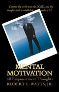 Mental Motivation : 40 Empowerment Thoughts