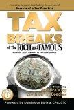 Tax Breaks of the Rich and Famous Millionaire Tactics That Work for Your Small Business!