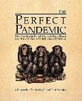 The Perfect Pandemic: How Mass-Denial Turned A Curable Brain Disease Into The Pandemic To En...