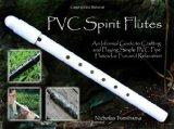 PVC Spirit Flutes: An Informal Guide to Crafting and Playing Simple PVC Pipe Flutes for Fun ...