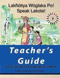 Lakȟ�tiya W�glaka Po! - Speak Lakota! Level 3 Teacher's Guide