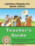 Lakȟ�tiya W�glaka Po! - Speak Lakota! Level 4 Teacher's Guide
