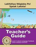 Lakȟ�tiya W�glaka Po! - Speak Lakota! Level 5 Teacher's Guide