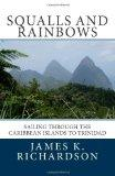 Squalls and Rainbows: Sailing through the Caribbean Islands to Trinidad