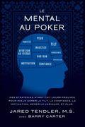 Mental Au Poker : Des Strat�gies Ayant Fait Leurs Preuves Pour Mieux G�rer le Tilt, la Confi...