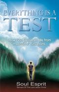 Everything Is a Test : How God Delivered Me from Impossible Situations