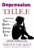 Depression Is a T. H. I. E. F : One Woman's Personal Battle and Triumph over a Misunderstood...