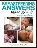Breastfeeding Answers Made Simple : A Guide for Helping Mothers