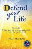 Defend Your Life: Vitamin D3 A Safe, Easy, and Inexpensive Approach to Improving Quality of ...