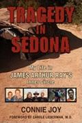 Tragedy in Sedona : My Life in James Arthur Ray's Inner Circle