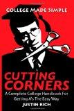 Cutting Corners : A Complete College Handbook for Getting A's the Easy Way