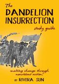 Dandelion Insurrection Study Guide : - Making Change Through Nonviolent Action -