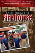 Classic Tales from the Firehouse : Firefighters' Stories of Calamity, Courage and Caring