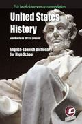 United States History. English-Spanish Dictionary for High-School : Exit Level Classroom Acc...