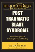 Post Traumatic Slave Syndrome : America's Legacy of Enduring Injury and Healing