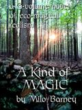 Kind of Magic : A Three-Volume Novel of Eco-Magical Realism