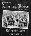 Portraits of American Bikers : The Flash Collection I, Revised: Life in The 1960s