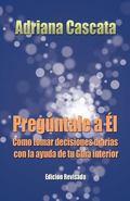Preg�ntale A �l : C�mo Tomar Decisiones Diarias con la Ayuda de Tu Gu�a Interior (Edici�n Re...