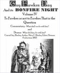 Book of Guy Fawkes Day and Its Bonfire Night Volume IV to Fawkes or Not to Fawkes That Is th...