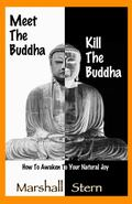 Meet the Buddha Kill the Buddha : How to Awaken to Your Natural Joy