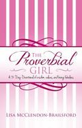 Proverbial Girl : A 31-Day Devotional of Wisdom, Values, and Being Fabulous