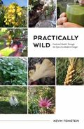 Practically Wild : Food and Health Through the Eyes of a Modern Forager