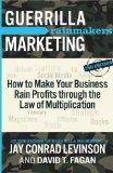Guerrilla Marketing Rainmakers: How to Make Your Business Rain Profits Through the Law of Mu...