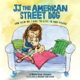 JJ the American Street Dog : And How He Came to Live in Our House