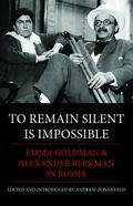 To Remain Silent Is Impossible : Emma Goldman and Alexander Berkman in Russia