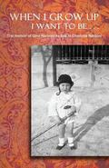 When I Grow up I Want to Be ... : The Memoir of Gino Narboni As Told to Charlotte Narboni