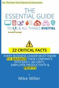 Essential Guide to I. T. and All Things Digital : For the Non-Tech Owners and Executives
