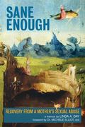 Sane Enough : Recovery from a Mother's Sexual Abuse