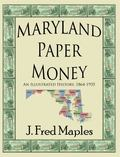 Maryland Paper Money : An Illustrated History, 1864-1935